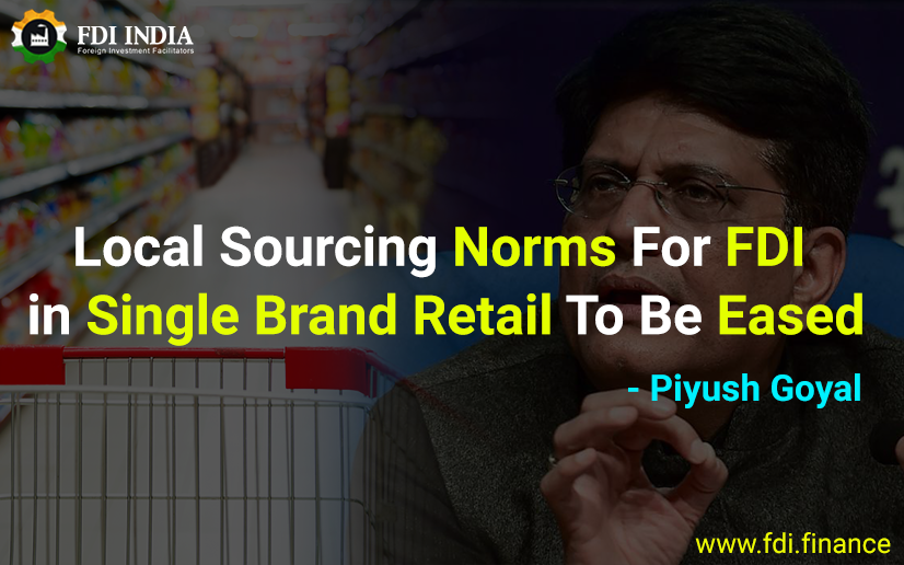 Local sourcing norms for FDI in single brand retail to be eased Piyush Goyal