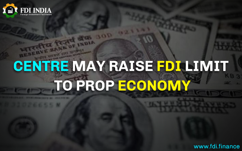 Centre may raise FDI limit to prop