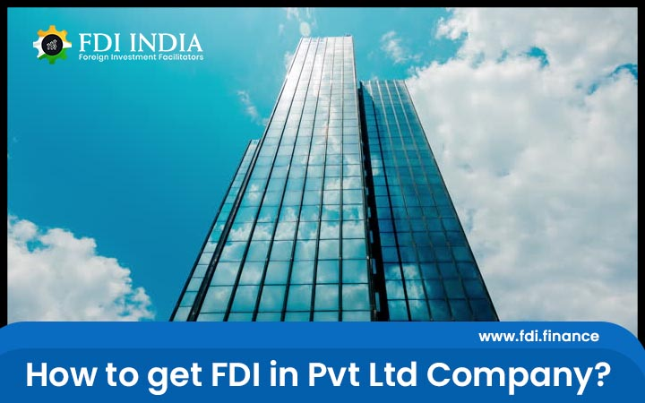 How to Get FDI in Pvt Ltd Company