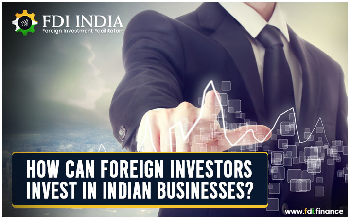 How can Foreign Investors Invest in Indian Businesses