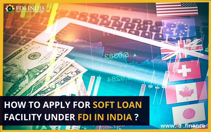 How To Apply For Soft Loan Facility Under FDI In India?