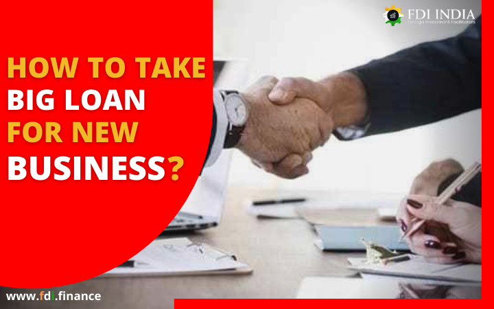 How To Take Big Loan For New Business?