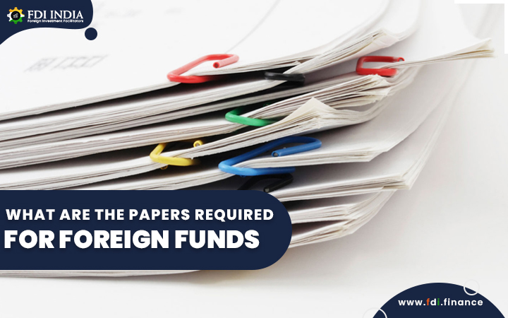 What are the Papers Required for Foreign Funds