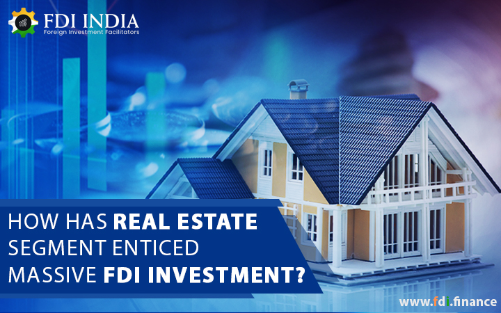 How has Real Estate Segment Enticed Massive FDI Investment