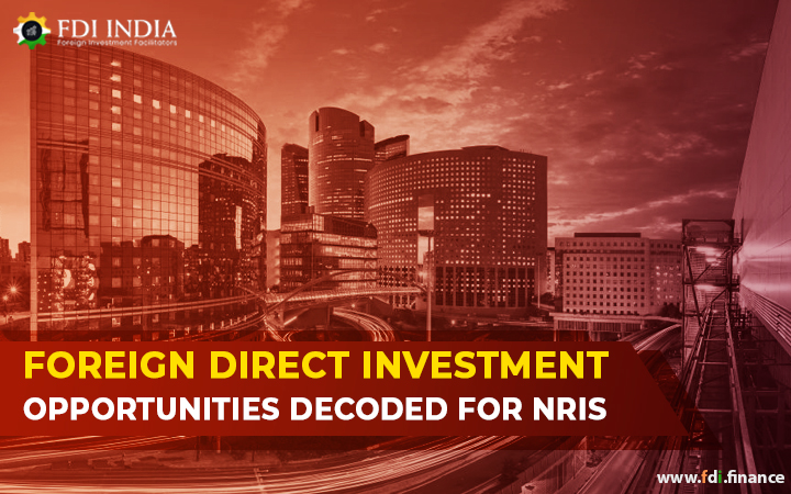 Foreign Direct Investment Opportunities Decoded for NRIs