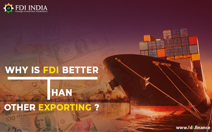 Why is FDI Better than Exporting