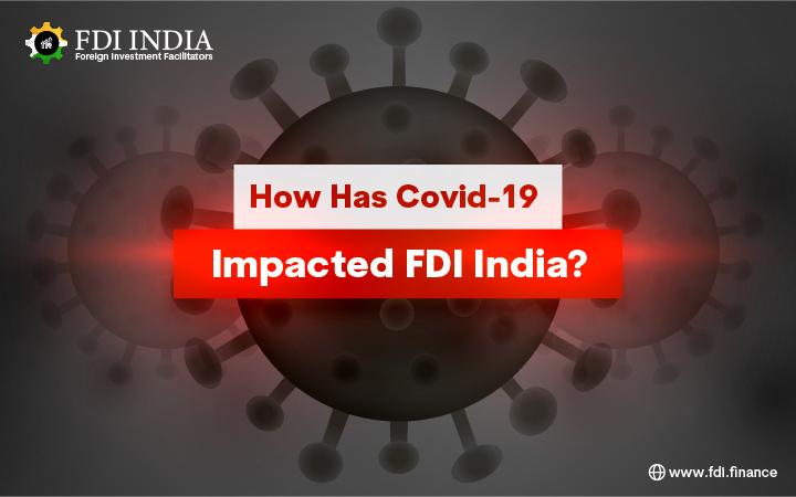 How Has Covid-19 Impacted FDI India