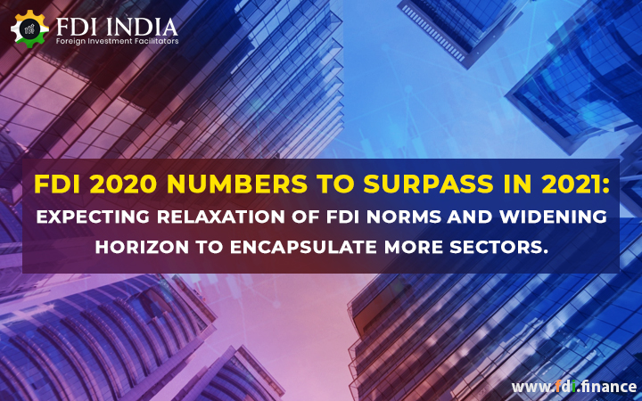 FDI 2020 numbers to Surpass in 2021: Expecting Relaxation of FDI Norms and widening horizon to encapsulate more sectors