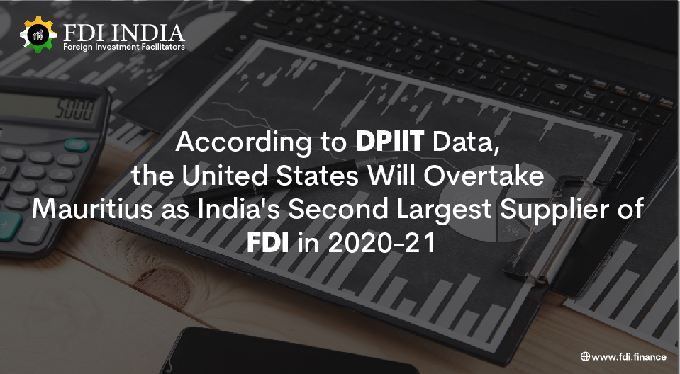 According to DPIIT Data, the United States Will Overtake Mauritius as India's Second Largest Supplier of FDI in 2020-21