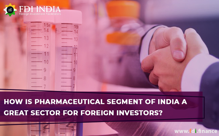 How is Pharmaceutical Segment of India a Great Sector For Foreign Investors?