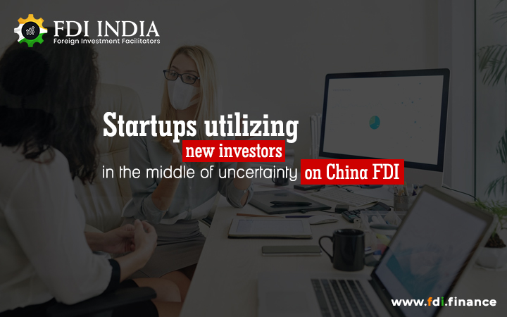 Startups Utilizing New Investors In The Middle Of Uncertainty On China FDI