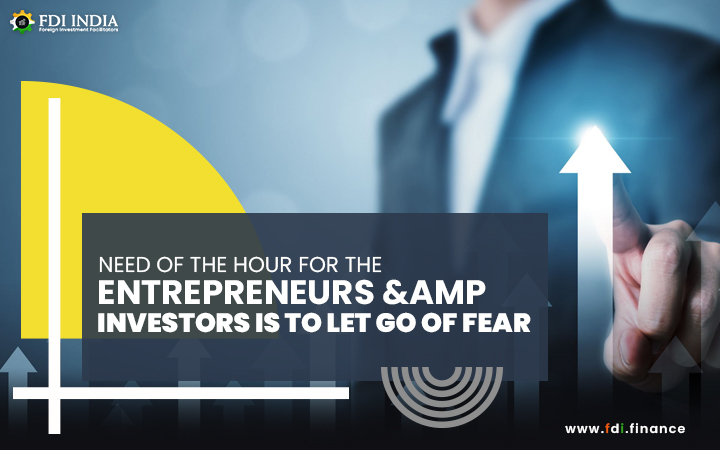 Need of the hour for the Entrepreneurs & Investors is to Let Go of Fear