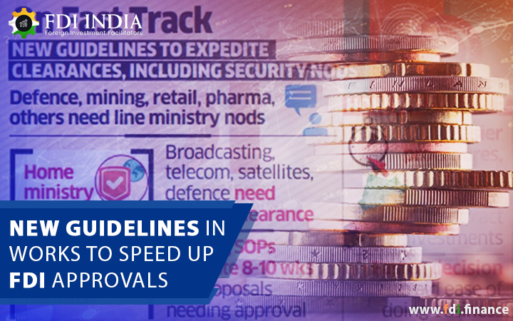 New Guidelines In Works To Speed Up FDI Approvals