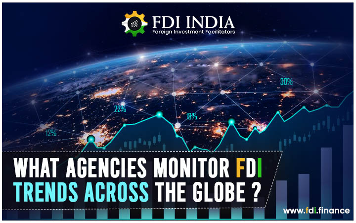 What Agencies Monitor FDI Trends Across the Globe?