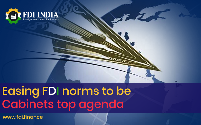 Easing FDI Norms To Be Cabinets Top Agenda