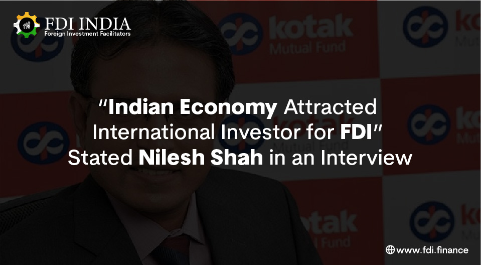 """""""Indian Economy Attracted International Investor for FDI"""" Stated Nilesh Shah in an Interview"""