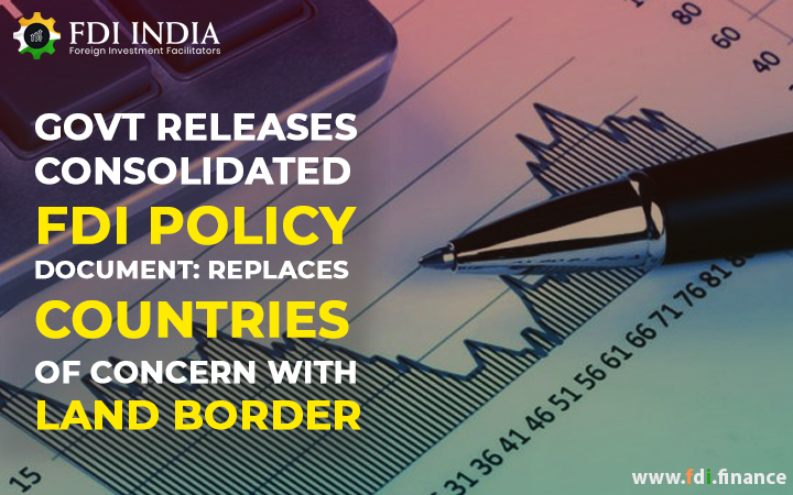 Govt Releases Consolidated FDI Policy Document: Replaces Countries Of Concern With Land Border