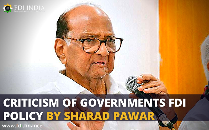 Criticism of Governments FDI Policy by Sharad Pawar