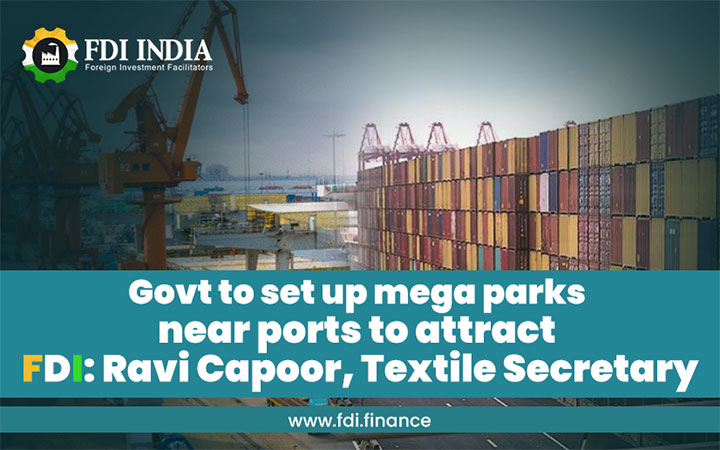 Govt to Set up Mega Parks near Ports to Attract FDI: Ravi Capoor, Textile Secretary