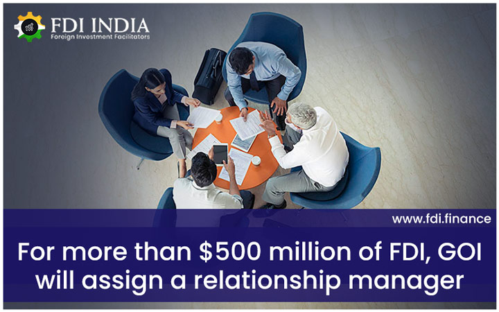 For More Than $500 Million of FDI, GOI Will Assign a Relationship Manager