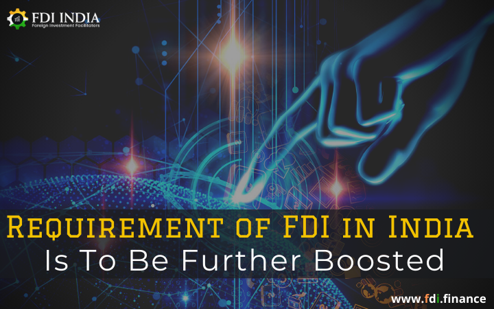 Requirement of FDI in India is to be Further Boosted