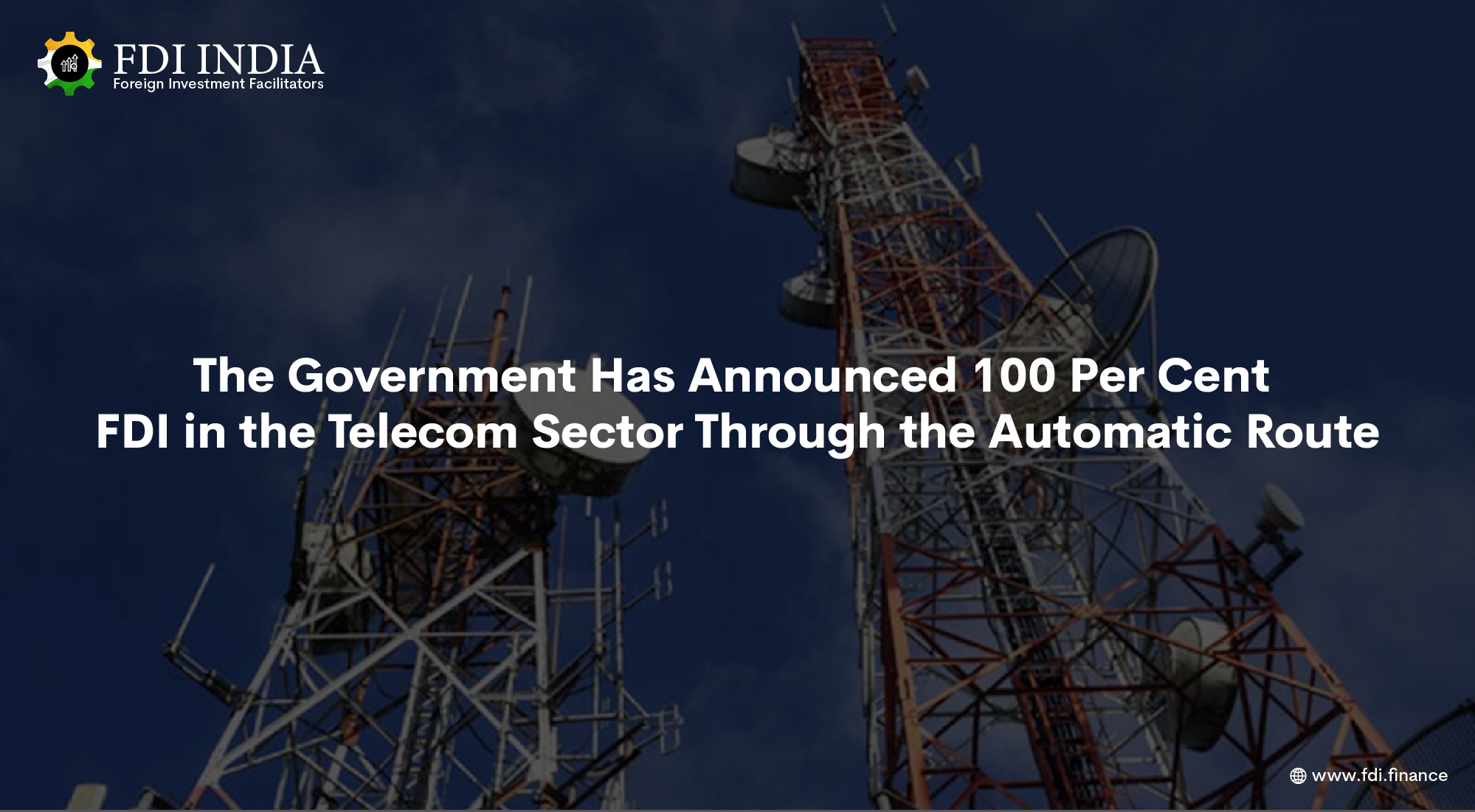 The Government Has Announced 100 Per Cent FDI in the Telecom Sector Through the Automatic Route