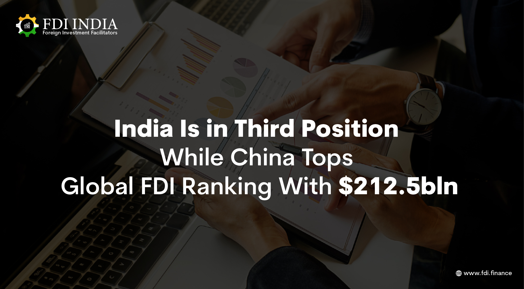 India Is in Third Position While China Tops Global FDI Ranking With $212.5bln