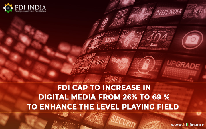 FDI Cap to Increase in Digital Media From 26% To 69 %, To Enhance the Level Playing Field