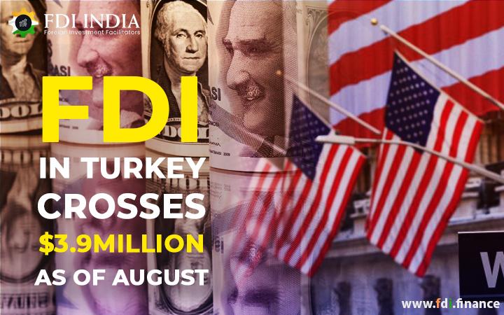 FDI in Turkey Crosses $3.9 Million as of August