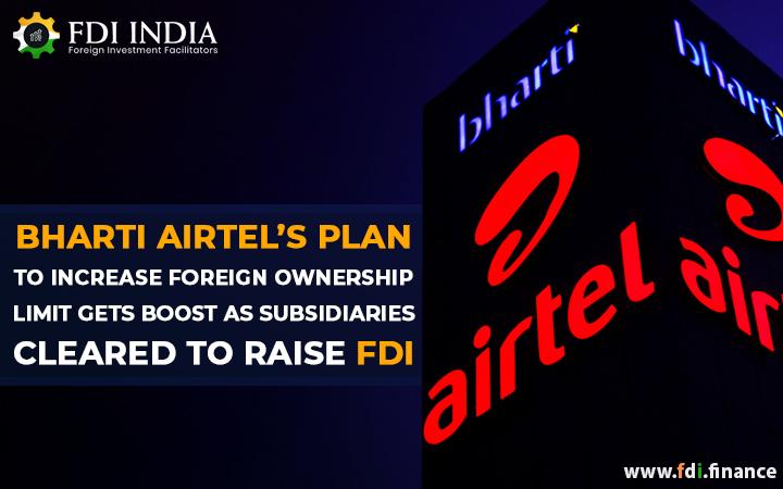 Bharti Airtel Gets Subsidiaries Cleared  To Raise FDI