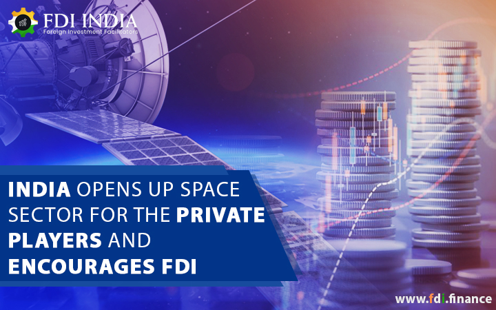 India Opens Up Space Sector For The Private Players And Encourages FDI