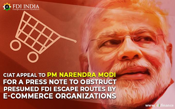 CIAT Appeal To PM Narendra Modi For A Press Note To Obstruct Presumed FDI Escape Routes By E-Commerce Organizations