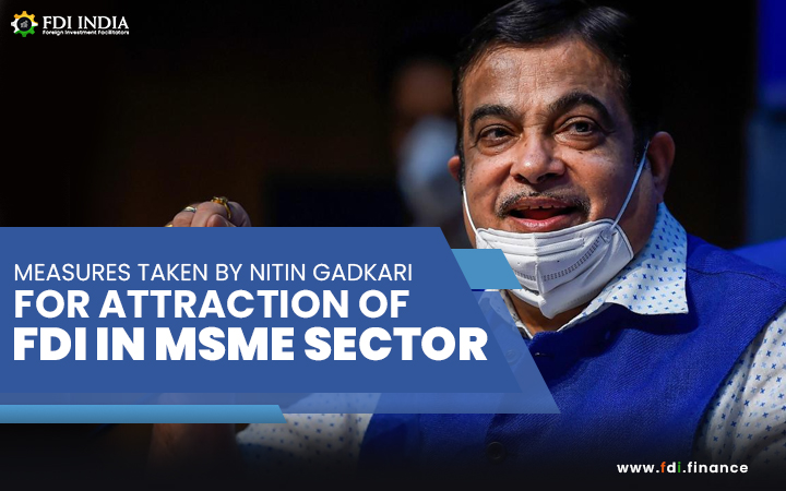 Measures taken by Nitin Gadkari for Attraction of FDI in MSME Sector