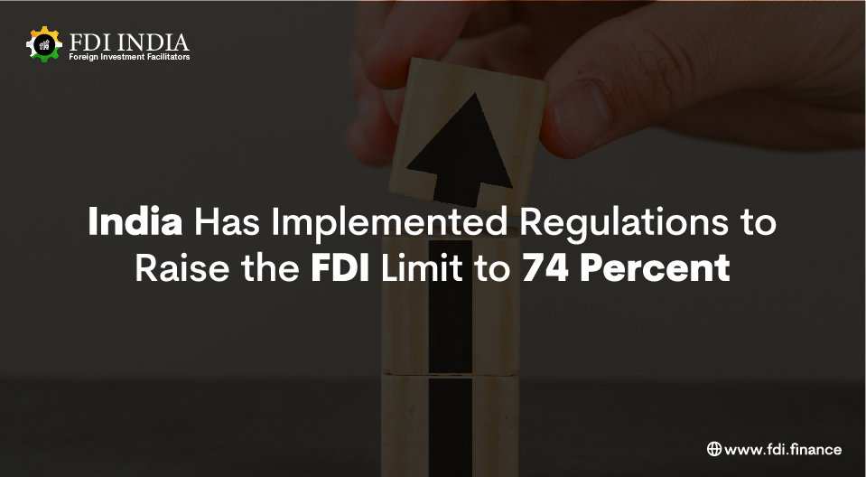 India Has Implemented Regulations to Raise the FDI Limit to 74 Percent
