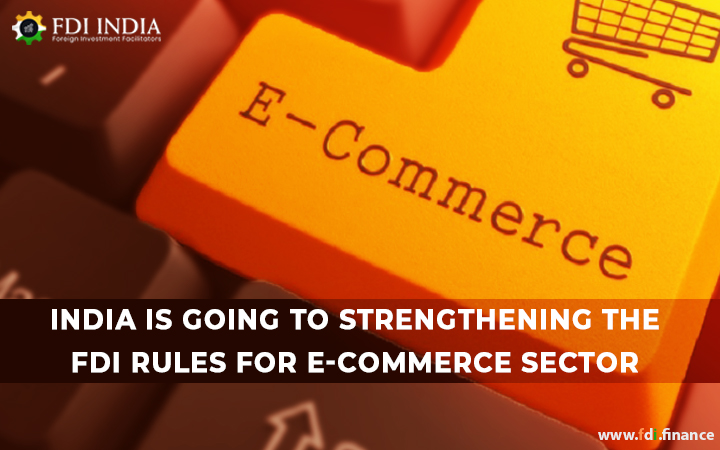 India Is Going To Strengthening the FDI Rules for E-Commerce Sector