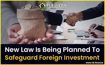 New Law Is Being Planned To Safeguard Foreign Investment