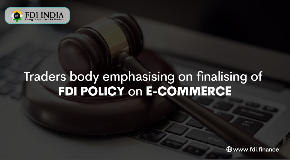 Traders Body Emphasising On Finalising Of Fdi Policy On E-Commerce