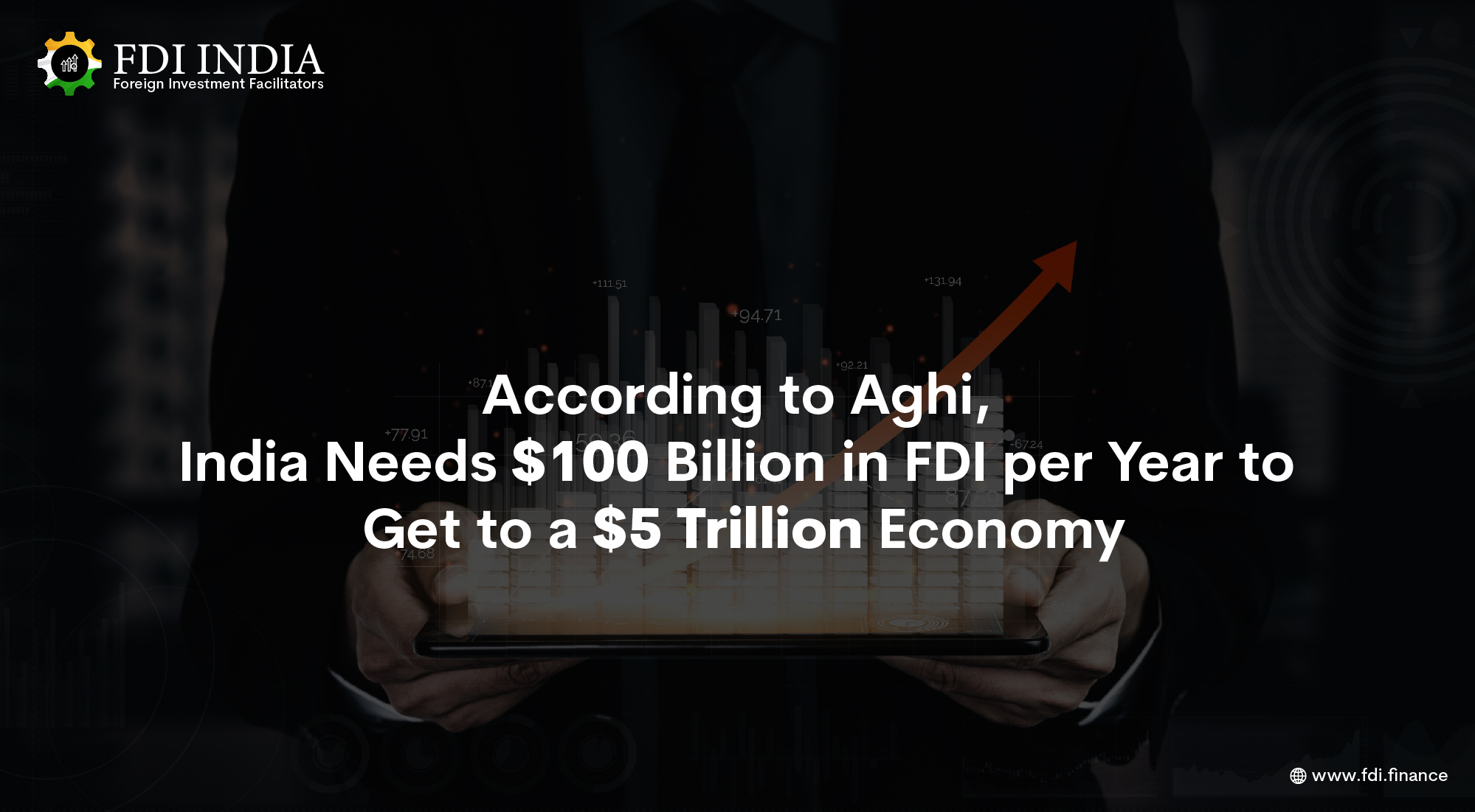 According to Aghi, India Needs $100 Billion in FDI per Year to Get to a $5 Trillion Economy