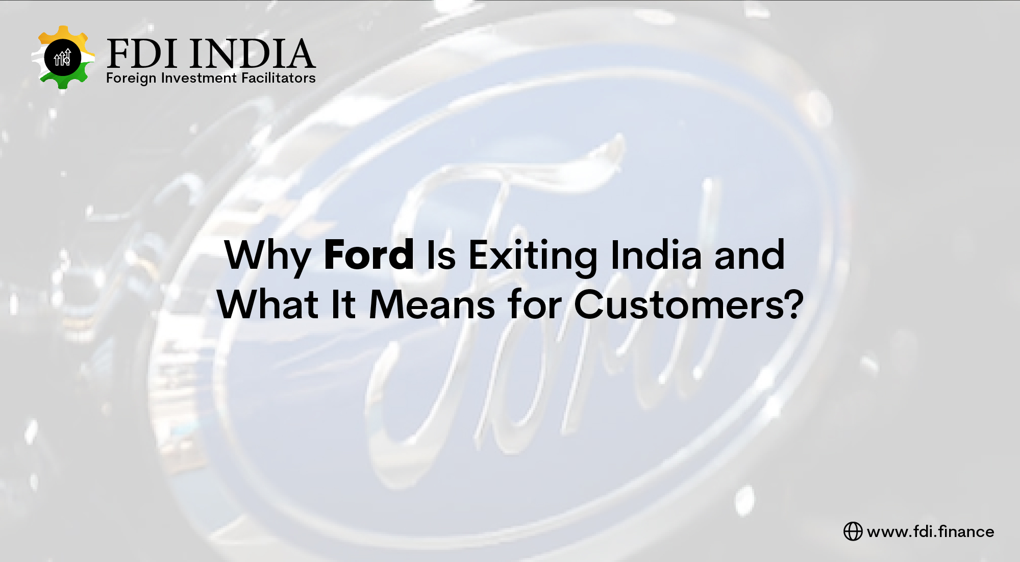 Why Ford Is Exiting India and What It Means for Customers?