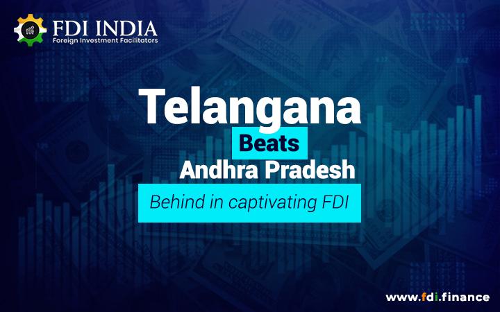 Telangana Beats Andhra Pradesh Behind In Captivating FDI