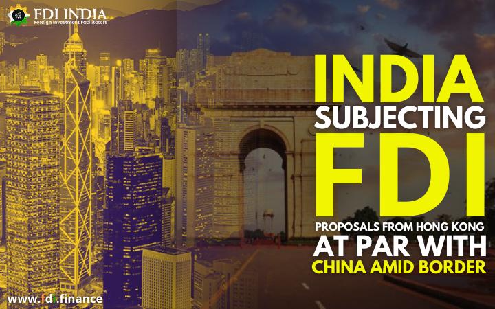 India Subjecting FDI Proposals from Hong Kong at Par with China Amid Border