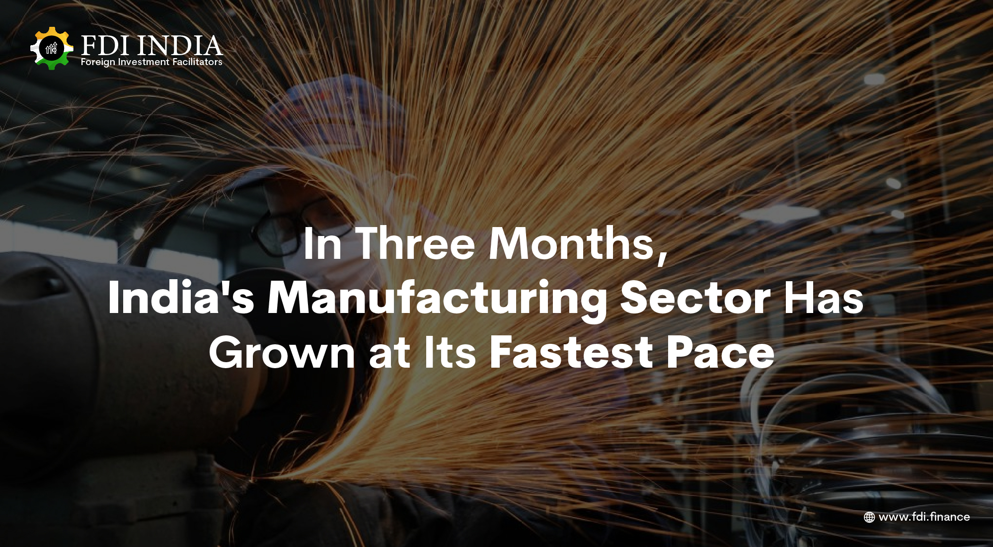 In Three Months, India's Manufacturing Sector Has Grown at Its Fastest Pace