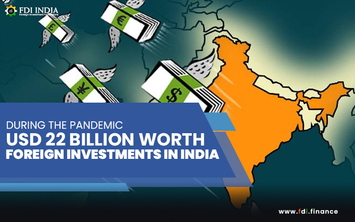 During The Pandemic USD 22 billion Worth Foreign Investments in India