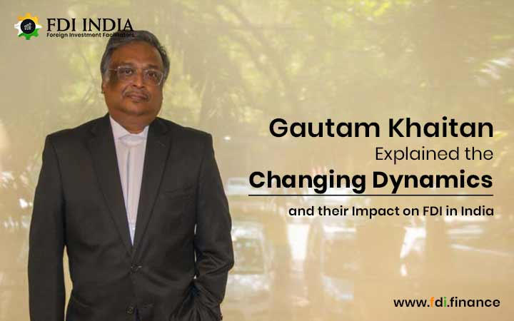 Gautam Khaitan explained the changing Dynamics and their impact on FDI in India