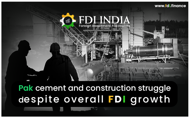 Pak Cement and Construction Struggle despite Overall FDI Growth