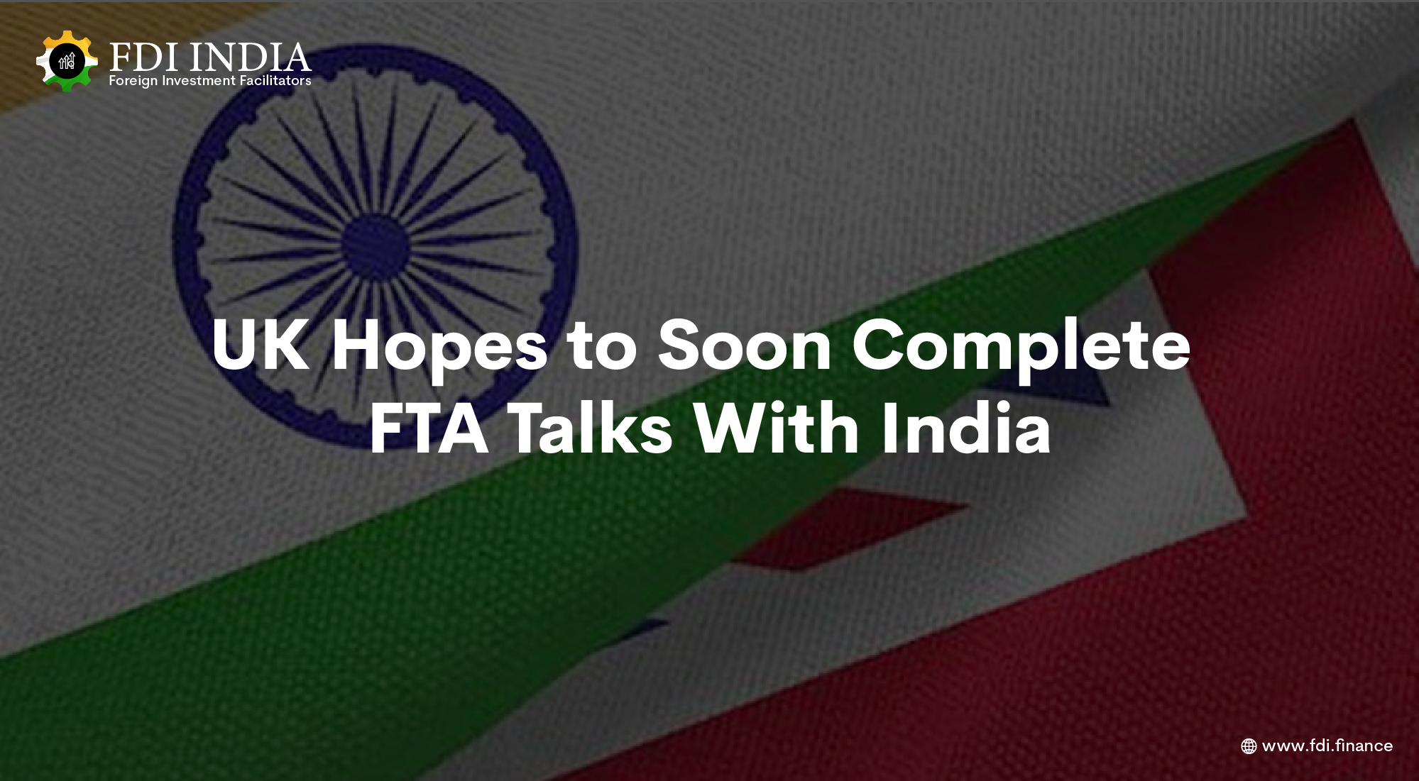 UK Hopes to Soon Complete FTA Talks With India
