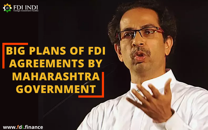 Big Plans of FDI Agreements by Maharashtra Government