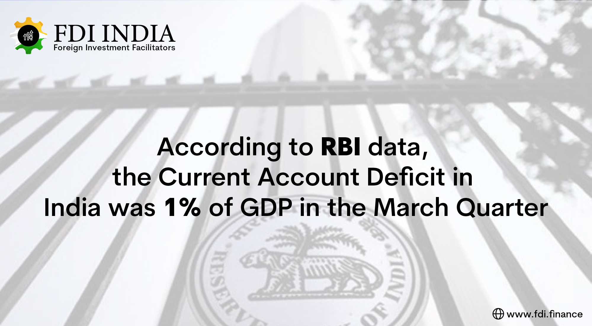 According to RBI data, the Current Account Deficit in India was 1% of GDP in the March Quarter