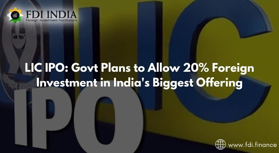 LIC IPO: Govt Plans to Allow 20% Foreign Investment in India's Biggest Offering