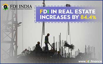 FDI in Real Estate Increases By 84.4%
